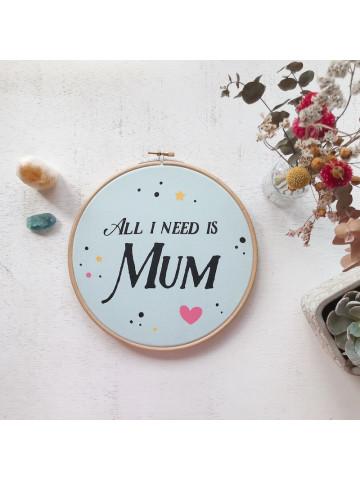 Bastidor All I need is Mum